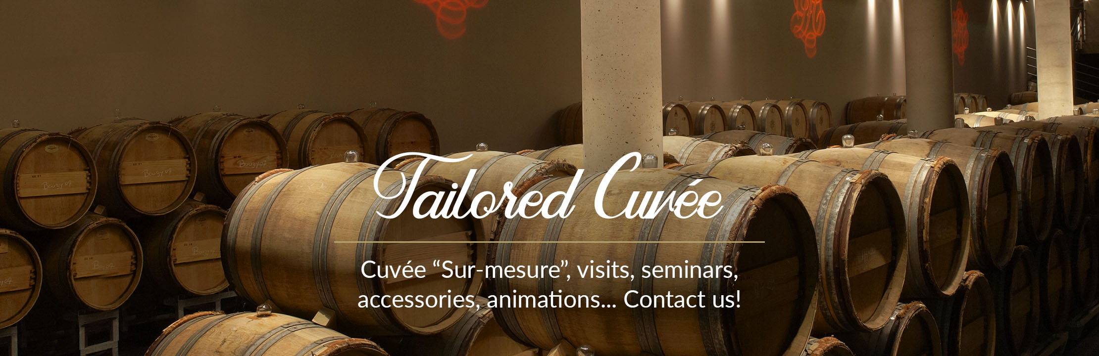 Cuvée « Sur-mesure », visits, seminars, accessories, animations ... Contact us!